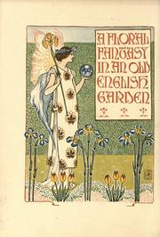 Cover of: A floral fantasy in an old English garden: set forth in verses & coloured designs.
