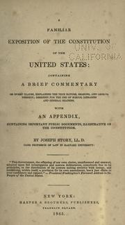 Cover of: A familiar exposition of the Constitution of the United States: containing a brief commentary on every clause, explaining the true nature, reasons, and objects thereof : designed for the use of school libraries and general readers : with an appendix, containing important public documents, illustrative of the Constitution