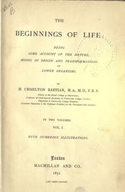 Cover of: The beginnings of life: being some account of the nature, modes of origin and transformations of lower organisms.