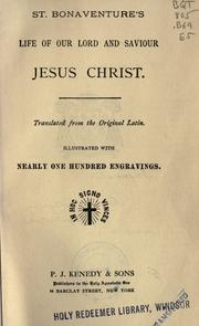 Cover of: St. Bonaventure's Life of our Lord and Saviour Jesus Christ: translated from the original Latin. To which are added The devotion to the three hours' agony of our Lord on the cross, and The life of the glorious St. Joseph