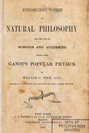 Cover of: Introductory course of natural philosophy for the use of schools and academies: Ed. from Ganot's popular physics.  By William G. Peck