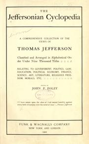 Cover of: The Jeffersonian cyclopedia: a comprehensive collection of the views of Thomas Jefferson classified and arranged in alphabetical order under nine thousand titles relating to government, politics, law, education, political economy, finance, science, art, literature, religious freedom, morals, etc.