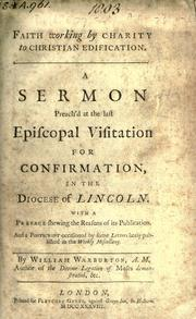Cover of: Faith working by charity to Christian edification: a sermon preach'd at the last episcopal visitation for conformation, in the Diocese of Lincoln; with a preface shewing the reasons of its publication, and a postscript occasioned by some letters lately published in the Weekly Miscellany.