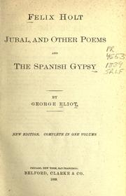 Cover of: Felix Holt, Jubal, and other poems; and The Spanish gypsy