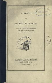 Cover of: Address of Secretary Hoover before the Chamber of commerce of the United States, eleventh annual meeting, New York, N.Y., May 8, 1923