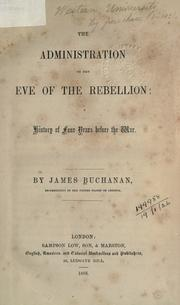 Cover of: The administration on the eve of the Rebellion: a history of four years before the war.
