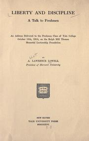 Cover of: Liberty and discipline, a talk to freshmen: an address delivered to the freshmen class of Yale college, October 15th, 1915, on the Ralph Hill Thomas memorial lectureship foundation