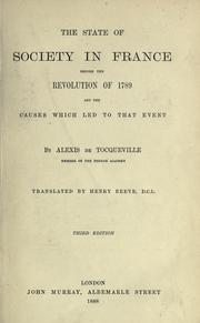 Cover of: The state of society in France before the Revolution of 1789, and the causes which led to that event