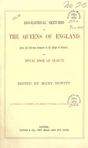 Cover of: Biographical sketches of the Queens of England, from the Norman Conquest to the reign of Victoria: or, Royal book of beauty.  Edited by Mary Howitt.