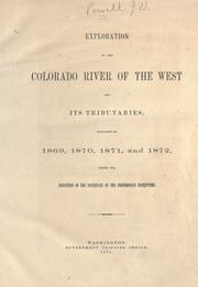 Cover of: Exploration of the Colorado River of the West and its tributaries: Explored in 1869, 1870, 1871, and 1872, under the direction of the secretary of the Smithsonian institution.