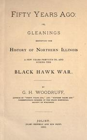 Cover of: Fifty years ago, or, Gleanings respecting the history of northern Illinois, a few years previous to, and during the Black Hawk War