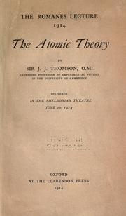 Cover of: The atomic theory: Delivered in the Sheldonian Theatre, June 10, 1914.
