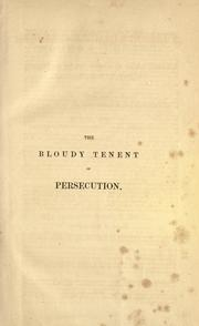 Cover of: The Bloudy Tenent of Persecution, for Cause of Conscience, Discussed, in a Conference betweene Truth and Peace