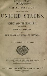 Cover of: Sailing directory for the coast of the United States, between Boston and the Mississippi, including the Gulf of Florida, and the coast of Cuba to Havana: to accompany the chart