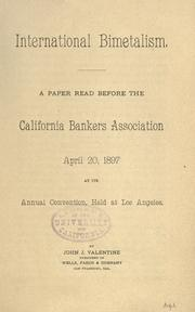 Cover of: International bimetalism: A paper read before the California Bankers Association, April 20, 1897, at its annual convention, held at Los Angeles.
