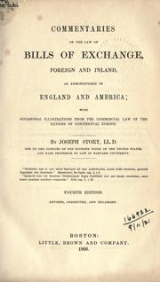 Cover of: Commentaries on the law of bills of exchange: foreign and inland, as administered in England and America; with occasional illustrations from the commercial law of the nations of continental Europe.