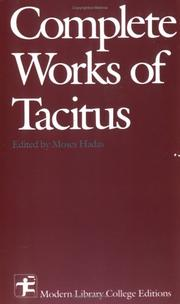 Cover of: The complete works of Tacitus: The annals. The history. The life of Cnaeus Julius Agricola. Germany and its tribes. A dialogue on oratory.