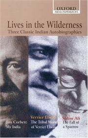Cover of: Lives in the Wilderness: Three Classic Indian Autobiographies. Jim Corbett: My India; Verrier Elwin: The Tribal World of Verrier Elwin; Salim Ali