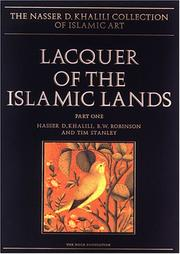 Cover of: LACQUER OF THE ISLAMIC LANDS. Part One (The Nasser D. Khalili Collection of Islamic Art, VOL XXII)