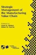 Cover of: Strategic Management of the Manufacturing Value Chain (IFIP International Federation for Information Processing)