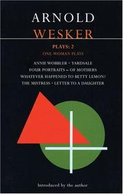 Cover of: Arnold Wesker Plays: Two: One Woman Plays: Annie Wobbler; Four Portraits--of Mothers; Yardsale; Whatever Happened to Betty Lemon?; The Mistress; Letter to a Daughter (Methuen Contemporary Dramatists)