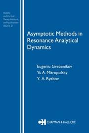 Cover of: Asymptotic Methods in Resonance Analytical Dynamics (Stability and Control: Theory, Methods and Applications; Volume 21)