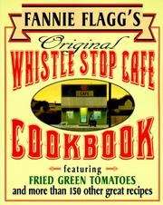 Cover of: Fannie Flagg's Original Whistle Stop Cafe Cookbook: Featuring: Fried Green Tomatoes, Southern Barbecue, Banana Split Cake, and Many Other Great Recipes
