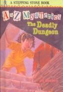 Cover of: The Deadly Dungeon (A to Z Mysteries)