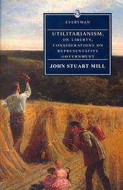 Cover of: Utilitarianism ; On liberty ; and, Considerations on representative government: Remarks on Bentham's Philosophy