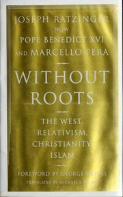 Cover of: Without Roots: The West, Relativism, Christianity, Islam