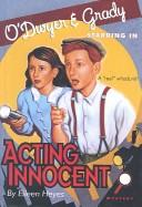 Cover of: O'Dwyer and Grady Starring in Acting Innocents