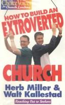 Cover of: How to Build an Extroverted Church (Choice Voices for Church Leaders Series)