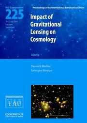 Cover of: Impact of gravitational lensing on cosmology: proceedings of the 225th symposium of the International Astronomical Union held at the Ecole Polytechnique Federale de Lausanne, Switzerland, July 19-23, 2004