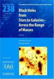 Cover of: Black holes from stars to galaxies across the range of masses: proceedings of the 238th symposium of the International Astronomical Union held in Prague, Czech Republic August 21-25, 2006