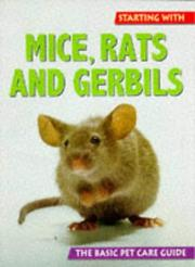 Cover of: Starting With Mice, Rats and Gerbils (The Basic Pet Care Guide Series