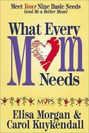Cover of: What every mom needs: meet your nine basic needs (and be a better mom)