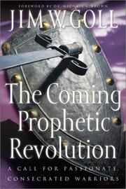 Cover of: The Coming Prophetic Revolution: A Call for Passionate, Consecrated Warriors