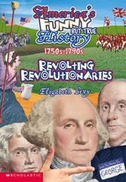 Cover of: Revolting Revolutionaries, 1750s-1790s (America's Funny But True History No. 5)