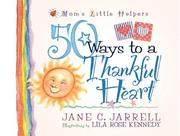 Cover of: 50 Ways to a Thankful Heart (Mom's Little Helpers)