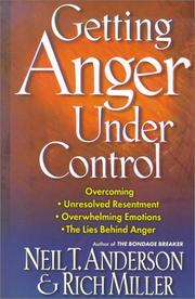 Cover of: Getting Anger Under Control: Overcoming Unresolved Resentment, Overwhelming Emotions, and the Lies Behind Anger