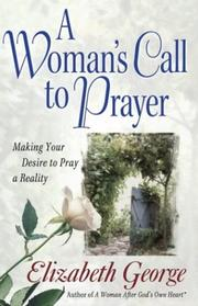 Cover of: A Woman's Call To Prayer: Making Your Desire To Pray A Reality