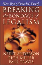 Cover of: Breaking the Bondage of Legalism: When Trying Harder Isn't Enough