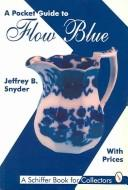Cover of: A pocket guide to flow blue: with prices