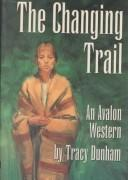 Cover of: The Changing Trail - An Avalon Western