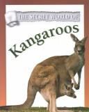 Cover of: The Secret World of Kangaroos (The Secret World of)