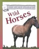 Cover of: The Secret World of Wild Horses (The Secret World of)