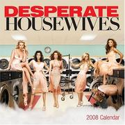 Cover of: DESPERATE HOUSEWIVES 2008 WALL CALENDAR