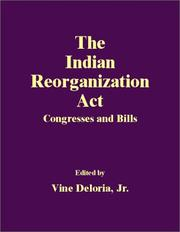 Cover of: The Indian Reorganization Act: Congresses and Bills