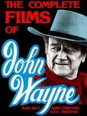 Cover of: The Complete Films Of John Wayne (Film Library)