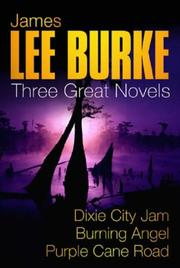 Cover of: Three Great Novels: Dixie City Jam; Burning Angel; Purple Cane Road